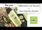 BB Undercover Reveal + Mini review on Organics Shampoo & Conditioner